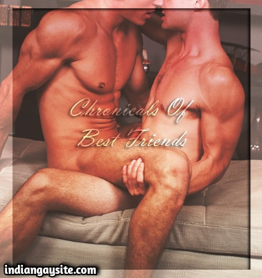 Indian Gay Sex Story of Best Friends Beyond Friendship: 1